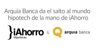Arquia Banca da el salto al mundo hipotech de la mano de iAhorro